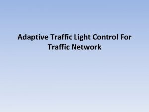 Adaptive Traffic Light Control For Traffic Network Abstract