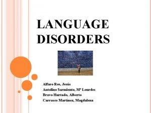 LANGUAGE DISORDERS Alfaro Ros Jess Antolino Sarmiento M