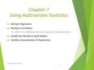 Chapter 7 Using Multivariate Statistics Multiple Regression Multiple