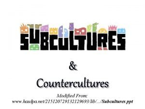 Countercultures Modified From www hasdpa net215120729132129693lib Subcultures ppt