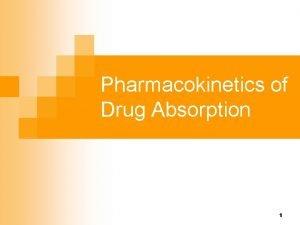 Pharmacokinetics of Drug Absorption 1 Oral absorption n