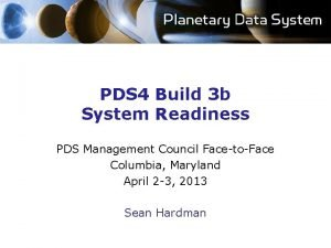 PDS 4 Build 3 b System Readiness PDS