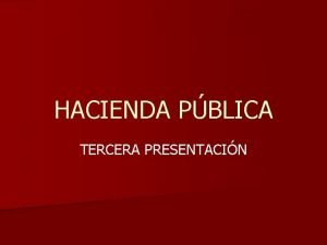 HACIENDA PBLICA TERCERA PRESENTACIN ATRIBUCIONES DEL SECTOR PBLICO