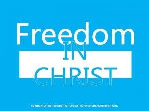 Freedom IN CHRIST ROBISON STREET CHURCH OF CHRIST