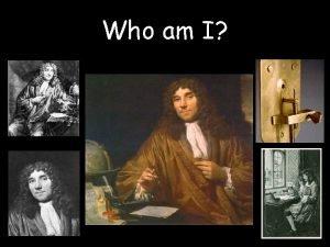 Who am I Anton van Leeuwenhoek Who is
