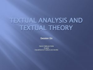 TEXTUAL ANALYSIS AND TEXTUAL THEORY Session Six Sren