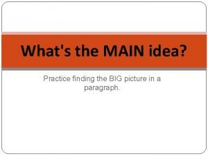 Whats the MAIN idea Practice finding the BIG