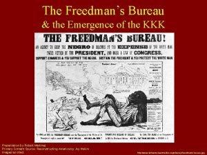 The Freedmans Bureau the Emergence of the KKK