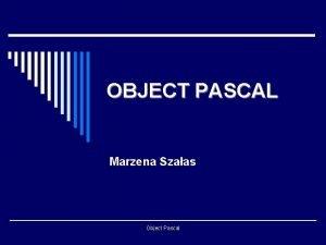 OBJECT PASCAL Marzena Szaas Object Pascal WSTP o