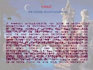 HAMLET THE AUTHOR WILLIAM SHAKESPEARE LIFE William Shakespeare