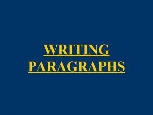 WRITING PARAGRAPHS DEFINITION A paragraph is a series