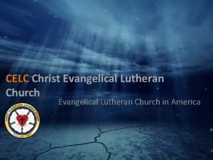 CELC Christ Evangelical Lutheran Church in America Our