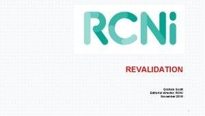 REVALIDATION Graham Scott Editorial director RCNi November 2015