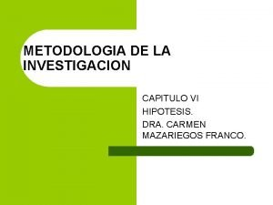 METODOLOGIA DE LA INVESTIGACION CAPITULO VI HIPOTESIS DRA