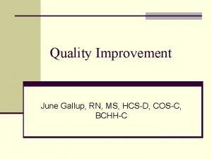 Quality Improvement June Gallup RN MS HCSD COSC