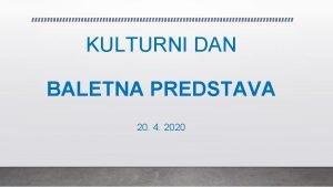 KULTURNI DAN BALETNA PREDSTAVA 20 4 2020 opera