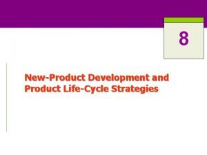 8 NewProduct Development and Product LifeCycle Strategies NewProduct