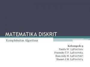 MATEMATIKA DISKRIT Kompleksitas Algoritma Kelompok 9 Pandu W