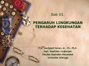 Bab 01 PENGARUH LINGKUNGAN TERHADAP KESEHATAN Prof Soedjajadi