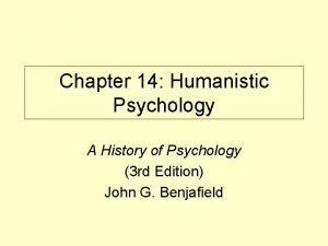 Chapter 14 Humanistic Psychology A History of Psychology