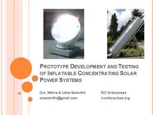 PROTOTYPE DEVELOPMENT AND TESTING OF INFLATABLE CONCENTRATING SOLAR