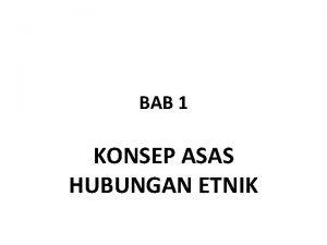 BAB 1 KONSEP ASAS HUBUNGAN ETNIK Objektif Menyedari