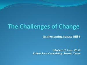 The Challenges of Change Implementing Senate Bill 6