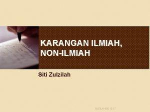 KARANGAN ILMIAH NONILMIAH Siti Zulzilah BIZILAH08 10 17