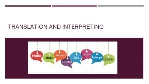 TRANSLATION AND INTERPRETING WHATS THE DIFFERENCE Translators work