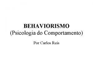 BEHAVIORISMO Psicologia do Comportamento Por Carlos Reis O