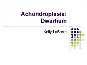 Achondroplasia Dwarfism Kelly La Barre Clinical Features l