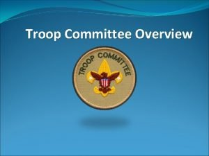 Troop Committee Overview Scout Oath or Promise On