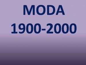MODA 1900 2000 MODA1900 1900 dolazi do izraaja