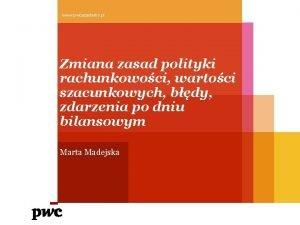 www pwcacademy pl Zmiana zasad polityki rachunkowoci wartoci