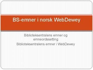 BSemner i norsk Web Dewey Biblioteksentralens emner og