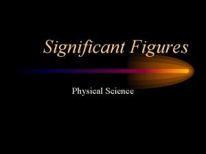 Significant Figures Physical Science What is a significant