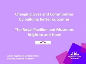 Changing Lives and Communities by building better outcomes