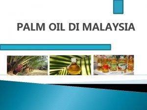 PALM OIL DI MALAYSIA PERKEMBANGAN INDUSTRI PALM OIL