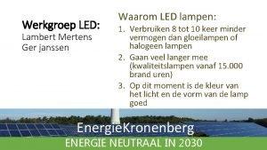 Werkgroep LED Lambert Mertens Ger janssen Waarom LED