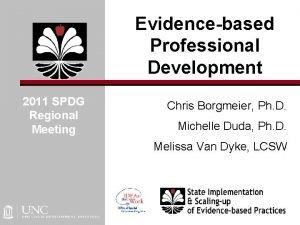 Evidencebased Professional Development 2011 SPDG Regional Meeting Chris