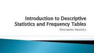 Introduction to Descriptive Statistics and Frequency Tables Descriptive
