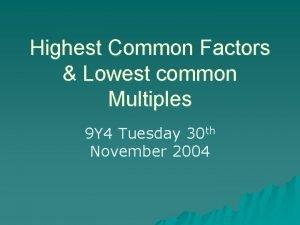 Highest Common Factors Lowest common Multiples 9 Y
