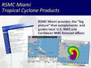 RSMC Miami Tropical Cyclone Products RSMC Miami provides
