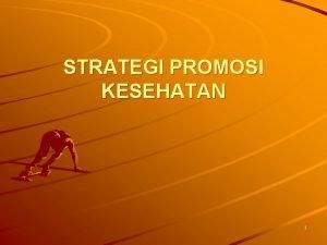 STRATEGI PROMOSI KESEHATAN 1 PENGERTIAN PROMOSI KESEHATAN Proses