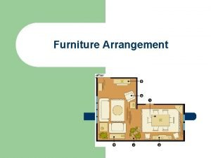 Furniture Arrangement Furniture Arrangement l Activities that commonly