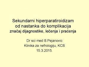 Sekundarni hiperparatiroidizam od nastanka do komplikacija znaaj dijagnostike