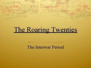 The Roaring Twenties The Interwar Period How roaring