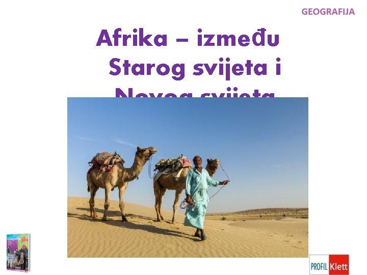 Afrika izmeu Starog svijeta i Novog svijeta Gdje