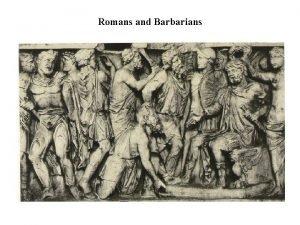 Romans and Barbarians Romans and Barbarians Intro Romanitas