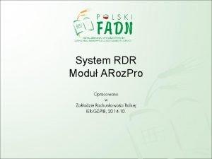 System RDR Modu ARoz Pro Opracowano w Zakadzie